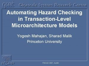 Automating Hazard Checking in TransactionLevel Microarchitecture Models Yogesh