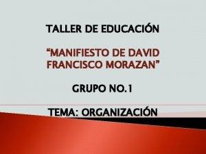 TALLER DE EDUCACIN MANIFIESTO DE DAVID FRANCISCO MORAZAN