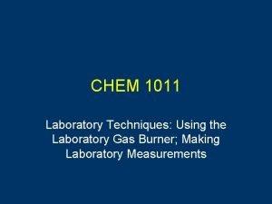 CHEM 1011 Laboratory Techniques Using the Laboratory Gas