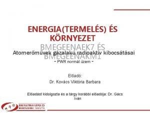 ENERGIATERMELS S KRNYEZET BMEGEENAEK 7 S Atomermvek gzalak