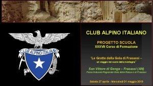 CLUB ALPINO ITALIANO PROGETTO SCUOLA XXXVII Corso di