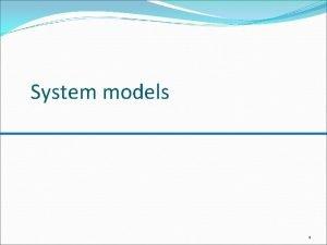 System models 1 Topics covered Context models Behavioural