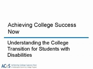 Achieving College Success Now Understanding the College Transition