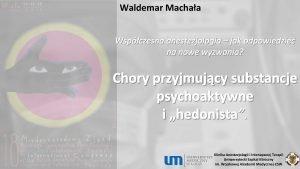 Waldemar Machaa Wspczesna anestezjologia jak odpowiedzie na nowe