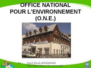 OFFICE NATIONAL POUR LENVIRONNEMENT O N E Par