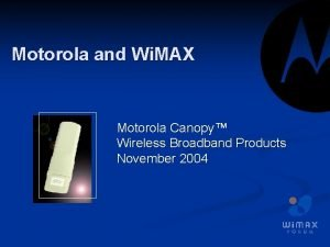 Motorola and Wi MAX Motorola Canopy Wireless Broadband