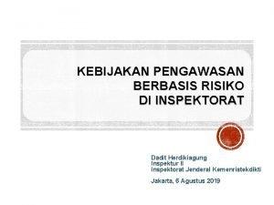 KEBIJAKAN PENGAWASAN BERBASIS RISIKO DI INSPEKTORAT Dadit Herdikiagung