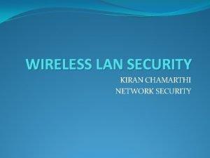 WIRELESS LAN SECURITY KIRAN CHAMARTHI NETWORK SECURITY Definition