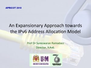 APRICOT 2010 An Expansionary Approach towards the IPv