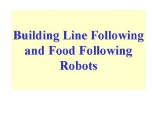 Building Line Following and Food Following Robots A