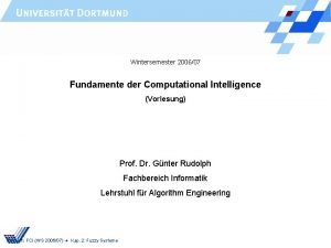 Wintersemester 200607 Fundamente der Computational Intelligence Vorlesung Prof