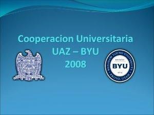 Cooperacion Universitaria UAZ BYU 2008 Zona Sur La