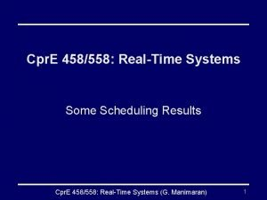 Cpr E 458558 RealTime Systems Some Scheduling Results