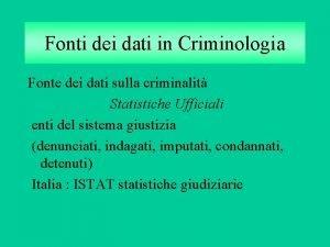 Fonti dei dati in Criminologia Fonte dei dati