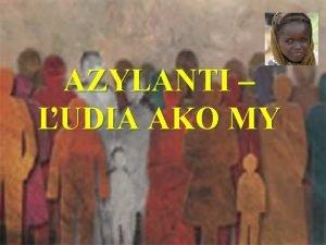 AZYLANTI UDIA AKO MY Azylanti udia ako my