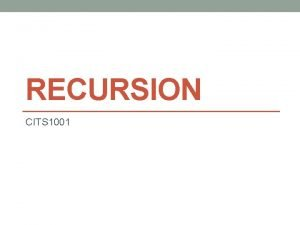 RECURSION CITS 1001 2 Scope of this lecture