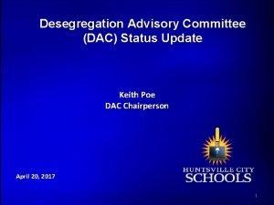 Desegregation Advisory Committee DAC Status Update Keith Poe