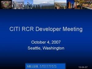 CITI RCR Developer Meeting October 4 2007 Seattle