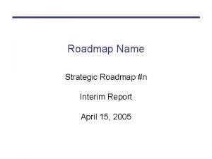Roadmap Name Strategic Roadmap n Interim Report April