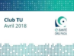 Club TU Avril 2018 SOMMAIRE Equipe TU Rappels