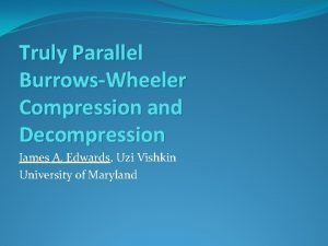 Truly Parallel BurrowsWheeler Compression and Decompression James A
