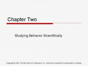 Chapter Two Studying Behavior Scientifically Copyright 2007 The