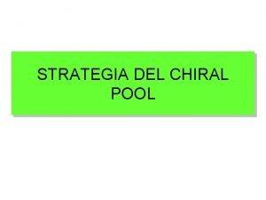 STRATEGIA DEL CHIRAL POOL CHIRAL POOL Insieme di