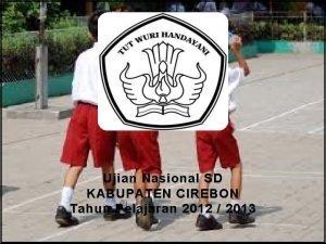 Ujian Nasional SD KABUPATEN CIREBON Tahun Pelajaran 2012