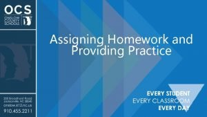 Assigning Homework and Providing Practice Assigning Homework and