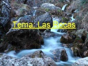 Tema Las Rocas Las Rocas Una roca es