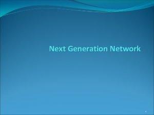 Next Generation Network 1 Pengertian NGN Next Generation