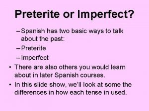 Preterite or Imperfect Spanish has two basic ways