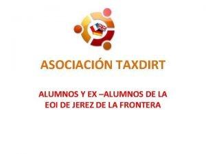 ASOCIACIN TAXDIRT ALUMNOS Y EX ALUMNOS DE LA