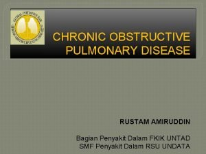 CHRONIC OBSTRUCTIVE PULMONARY DISEASE RUSTAM AMIRUDDIN Bagian Penyakit