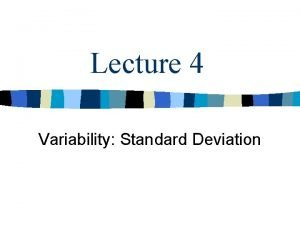 Lecture 4 Variability Standard Deviation Variability Reminder How