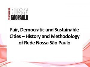 Fair Democratic and Sustainable Cities History and Methodology