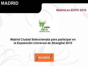 MADRID Madrid en EXPO 2010 Madrid Ciudad Seleccionada