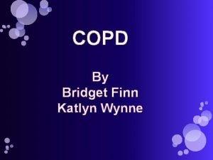 COPD By Bridget Finn Katlyn Wynne COPD Chronic