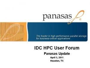 IDC HPC User Forum Panasas Update April 5