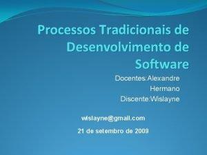 Processos Tradicionais de Desenvolvimento de Software Docentes Alexandre