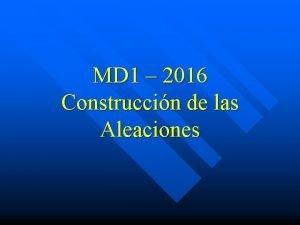 MD 1 2016 Construccin de las Aleaciones Construccin