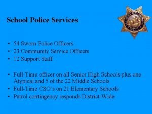 School Police Services 54 Sworn Police Officers 23