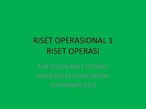 RISET OPERASIONAL 1 RISET OPERASI TIM DOSEN RISET