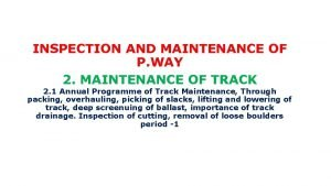 INSPECTION AND MAINTENANCE OF P WAY 2 MAINTENANCE