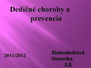 Dedin choroby a prevencia 20112012 Slobodnkov Veronika 3