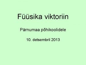 Fsika viktoriin Prnumaa phikoolidele 10 detsembril 2013 Hindamine