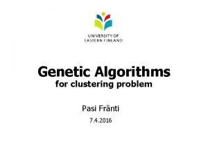 Genetic Algorithms for clustering problem Pasi Frnti 7