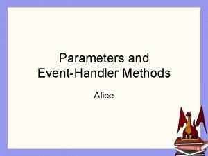 Parameters and EventHandler Methods Alice Mouse clicks Interactive