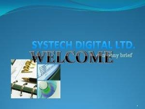 SYSTECH DIGITAL LTD WELCOME company brief 1 Company