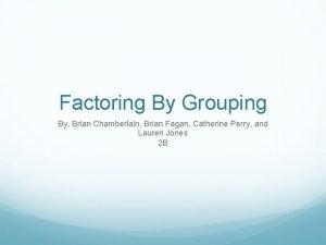 Factoring By Grouping By Brian Chamberlain Brian Fagan
